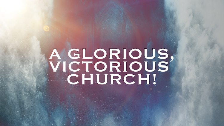 A GLORIOUS, VICTORIOUS CHURCH!-icontact
