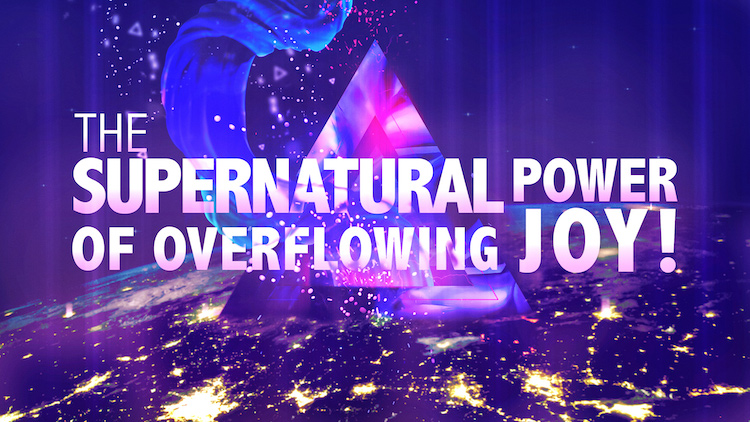 The Supernatural Power of Overflowing Joy